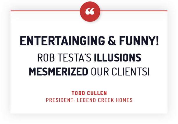 Entertaining & Funny! Rob Testa's Illusions mesmerized our clients!