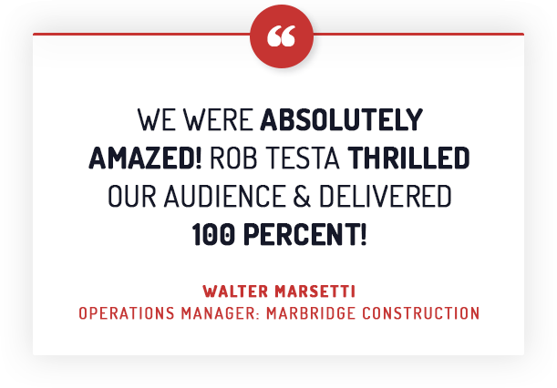 We were absolutely amazed! Rob Testa thrilled our audience and delivered 100 percent!